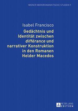 Gedächtnis und Identität zwischen «différance» und narrativer Konstruktion in den Romanen Helder Macedos von Francisco,  Isabel