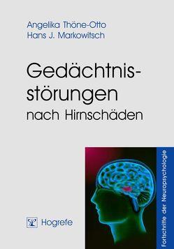 Gedächtnisstörungen nach Hirnschäden von Markowitsch,  Hans J, Thöne-Otto,  Angelika