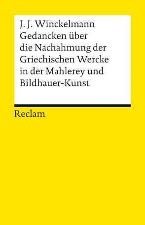 Gedancken über die Nachahmung der Griechischen Wercke in der Mahlerey und Bildhauer-Kunst. Sendschreiben. Erläuterung von Kunze,  Max, Winckelmann,  Johann Joachim