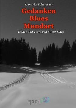 Gedanken-Blues-Mundart von Folterbauer,  Alexander