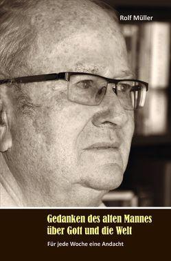 Gedanken des alten Mannes über Gott und die Welt von Müller,  Rolf