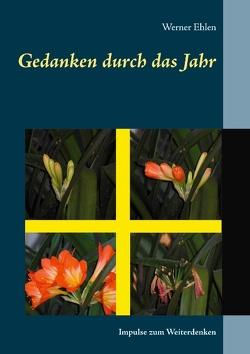Gedanken durch das Jahr von Ehlen,  Werner