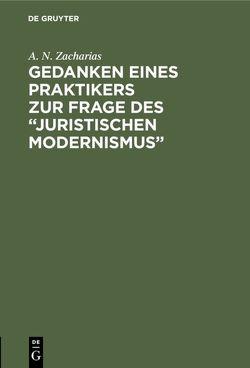 """Gedanken eines Praktikers zur Frage des """"Juristischen Modernismus"""" von Zacharias,  A. N."""