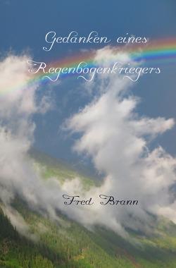 Gedanken eines Regenbogenkriegers von Brann,  Fred