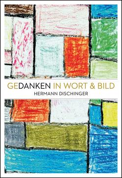 Gedanken in Wort & Bild von Dischinger,  Hermann