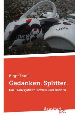 Gedanken. Splitter. von Frank,  Birgit