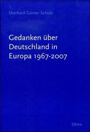 Gedanken über Deutschland in Europa 1967-2007 von Schulz,  Eberhard Günter