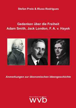 Gedanken über die Freiheit – Adam Smith, Jack London, F. A. v. Hayek von Preis,  Stefan, Rodrigues,  Riusa