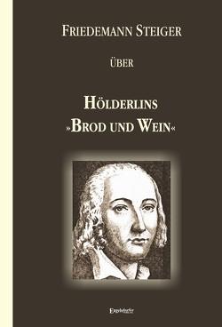 Gedanken über Hölderlins »Brod und Wein« von Steiger,  Friedemann