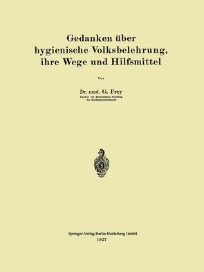 Gedanken über hygienische Volksbelehrung, ihre Wege und Hilfsmittel von Frey,  Gottfried