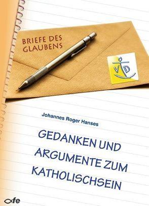 Gedanken und Argumente zum Katholischsein von Hanses,  Johannes Roger