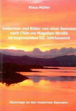 Gedanken und Bilder von einer Seereise nach Chile via Magellan-Strasse im beginnenden III. Jahrtausend von Mueller,  Klaus