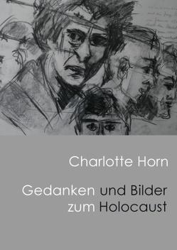 Gedanken und Bilder zum Holocaust von Horn,  Charlotte Anna