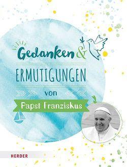 Gedanken und Ermutigungen von Papst Franziskus von Romeiß,  Julia
