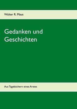 Gedanken und Geschichten von Maus,  Walter R.