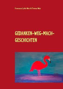Gedanken-weg-mach-Geschichten von Weis,  Francesca Lydia, Weis,  Yvonne