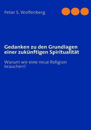 Gedanken zu den Grundlagen einer zukünftigen Spiritualität von Wolfenberg,  Peter S.