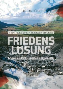 Gedanken zu einer realistischen Friedenslösung zwischen Palästinensern und Israelis von Höhn,  Lothar