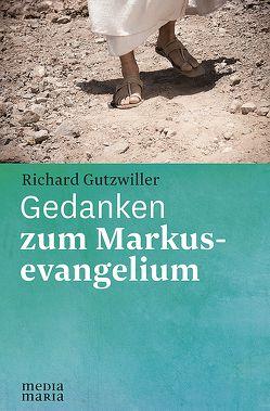 Gedanken zum Markusevangelium von Gutzwiller,  Richard