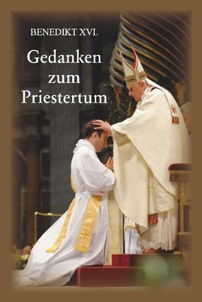 Gedanken zum Priestertum von Benedikt XVI., Ratzinger,  Joseph