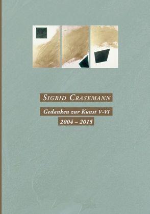 Gedanken zur Kunst V-VI 2004-2015 von Crasemann,  Sigrid