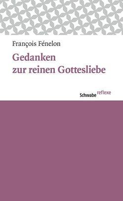 Gedanken zur reinen Gottesliebe von Fénelon,  François, Wolf,  Jean-Claude