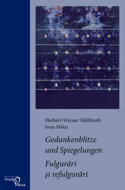 Gedankenblitze und Spiegelungen / Fulgurari si refulgurari von Milea,  Ioan, Mühlroth,  Herbert-Werner