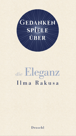 Gedankenspiele über die Eleganz von Rakusa,  Ilma