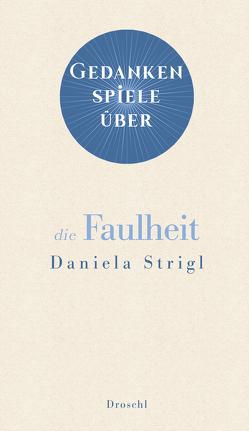Gedankenspiele über die Faulheit von Strigl,  Daniela