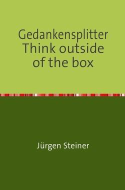Gedankensplitter  Think outside of the box von Steiner,  Jürgen