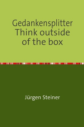 Gedankensplitter  Think outside of the box von Steiner,  Jürgen