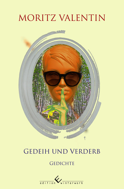 Gedeih und Verderb von Valentin,  Moritz