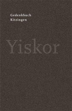 Gedenkbuch Kitzingen Yiskor. von Bacher,  Johannes, Moser,  Bernd, Reuther,  Christian, Schneeberger,  Michael, Schuster,  Josef, Schwinger,  Elmar, Voßkühler,  Dagmar