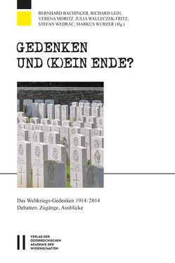 Gedenken und (k)ein Ende? von Adlgasser,  Franz, Bachinger,  Bernhard, Lein,  Richard, Moritz,  Verena, Walleczek-Fritz,  Julia, Wedrac,  Stefan, Wurzer,  Markus