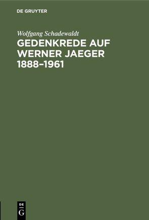 Gedenkrede auf Werner Jaeger 1888–1961 von Schadewaldt,  Wolfgang