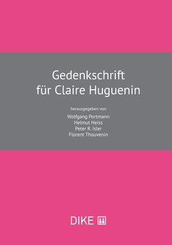 Gedenkschrift für Claire Huguenin von Heiss,  Helmut, Isler,  Peter R., Portmann,  Wolfgang, Thouvenin,  Florent