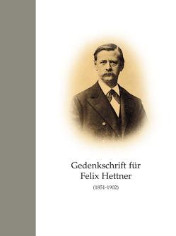Gedenkschrift für Felix Hettner (1851-1902)