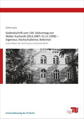 Gedenkschrift zum 130. Geburtstag von Walter Kucharski (20.6.1887–11.11.1958) – Ingenieur, Hochschullehrer, Reformer von Leutz,  Achim