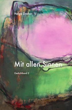 Gedichtband Triologie / Mit allen Sinnen von Dreher,  Helga