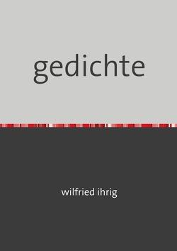 gedichte von Ihrig,  Wilfried