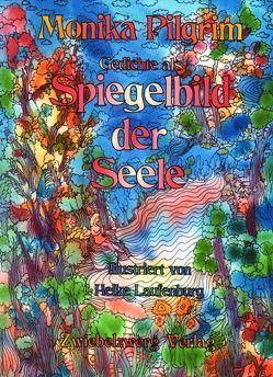 Gedichte als Spiegelbild der Seele von Laufenburg,  Heike, Pilgrim,  Monika