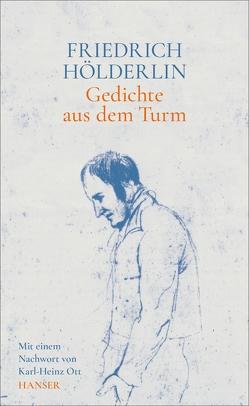 Gedichte aus dem Turm von Hölderlin,  Friedrich, Ott,  Karl-Heinz