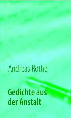 Gedichte aus der Anstalt von Rothe,  Andreas