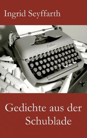 Gedichte aus der Schublade von Seyffarth,  Ingrid