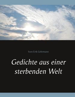 Gedichte aus einer sterbenden Welt von Gehrmann,  Sven Erik