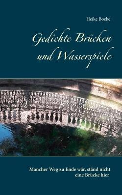 Gedichte Brücken und Wasserspiele von Boeke,  Heike