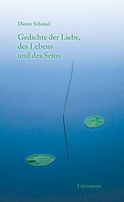 Gedichte der Liebe, des Lebens und des Seins von Schmid,  Dieter