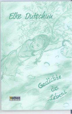 Gedichte des Lebens von Dutschun,  Elke