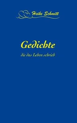 Gedichte, die das Leben schrieb von Schmitt,  Heike