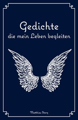 Gedichte die mein Leben begleiten von Storz,  Matthias